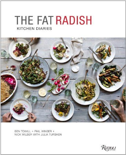 The Fat Radish Kitchen Diaries: Ben Towill, Phil Winser, Nicole Franzen, NICK WILBER, Julia Turshen: 9780847843343: Amazon.com: Books