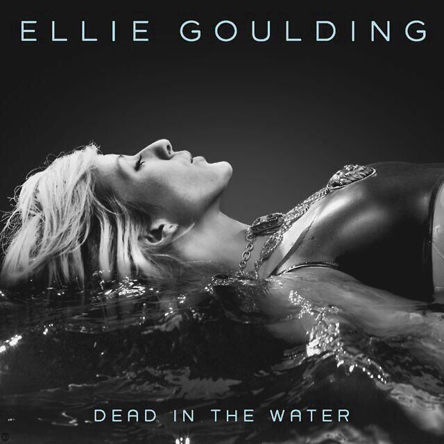 Dead In The Water by Ellie Goulding