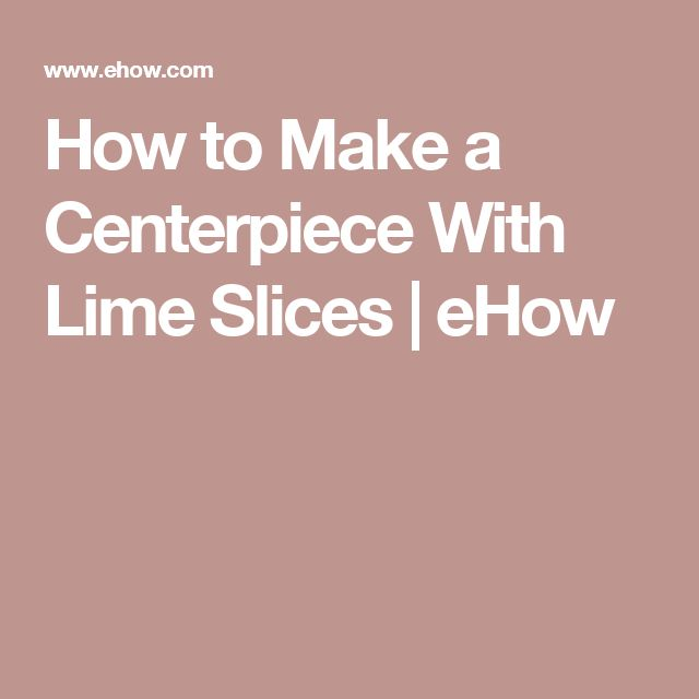 How to Make a Centerpiece With Lime Slices | eHow