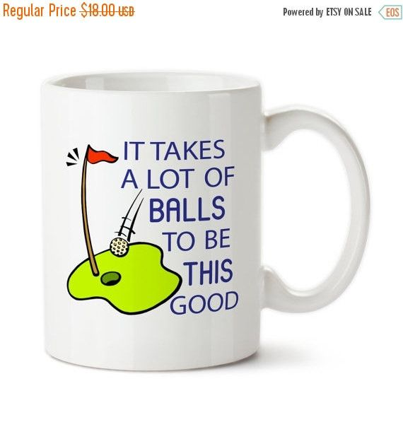 Coffee Mug, It Takes A Lot Of Balls To Be This Good, Funny Golf Mug, Golfing, Gift For Golfer, Golfing Gift, Tea Mug,