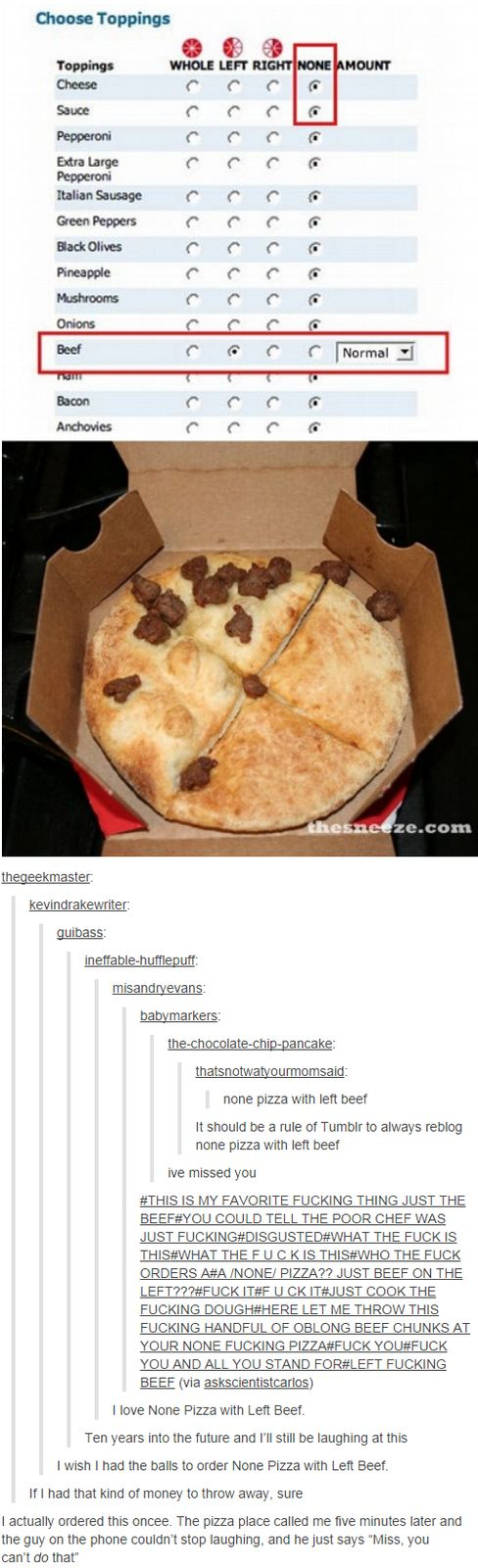 None Pizza With Left Beef, c. 2013. Artist: thatsnotwatyourmomsaid. | 22 Funny Tumblr Posts That Are Practically Works Of Art