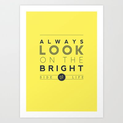 Always look on the bright side of life Art Print by Ena Bacanovic / RubySoho - $15.00