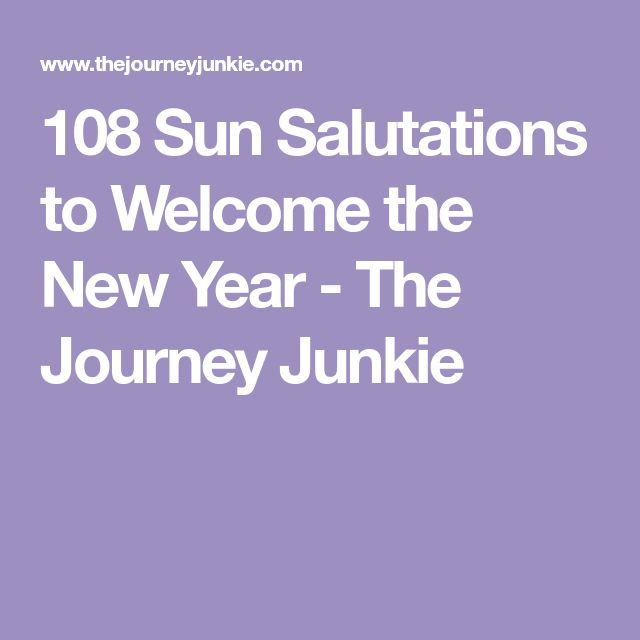 108 Sun Salutations to Welcome the New Year - The Journey Junkie