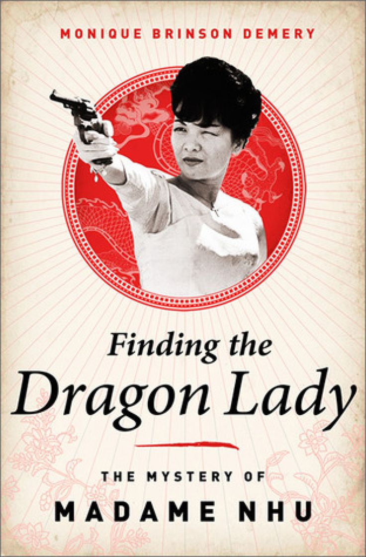 This Fall's Most Anticipated DebutsReading, Monique Brinson, Dragons Lady, Brinson Demeri, Book Worth, Mysteries, Madame Nhu, Finding, Vietnam Madame