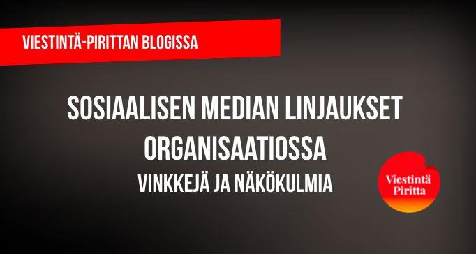 Sosiaalisen median linjaukset organisaatiossa | Viestintä-Piritta