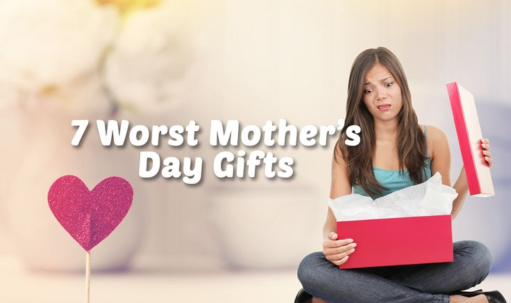 7 #Worst #Mother's #Day #Gifts  Don't even think about giving us these!