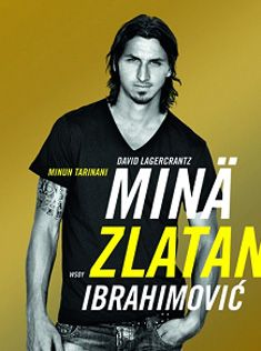 To Read: Minä, Zlatan Ibrahimovic  David Lagercrantz. Read the book! Here in Finnish. Exists in many languages.
