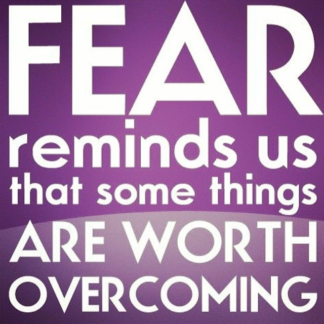 Fear reminds us that somethings are worth overcoming quotes