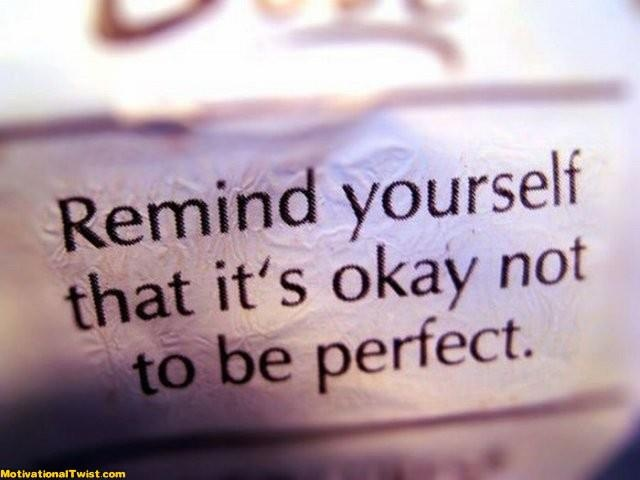 Remind yourself that it's okay not to be perfect. #entrepreneur #entrepreneurship: Inspirational Quote, Itsokay, Life, It S, Quotes, Its Okay, Perfect