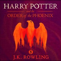 Harry Potter and the Order of the Phoenix, Book 5 (Unabridged) by J.K. Rowling