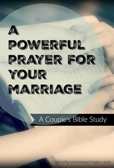 We need God and so do our marriages. This powerful prayer seeks God's help in learning how much He loves us and how we are to love each other.   A Powerful Prayer for Your Marriage - A Couple's Bible Study   Simply One in Marriage.