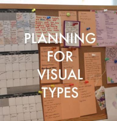 Planning for Visual Types: If you learn (and work) best by SEEING things, this organizing system is for you.