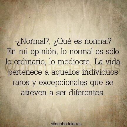 """¿Normal? Significa """"seguir la norma"""". Lo excelso es marcar tú la norma de tu vida.:"""