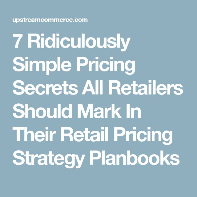 7 Ridiculously Simple Pricing Secrets All Retailers Should Mark In Their Retail Pricing Strategy Planbooks