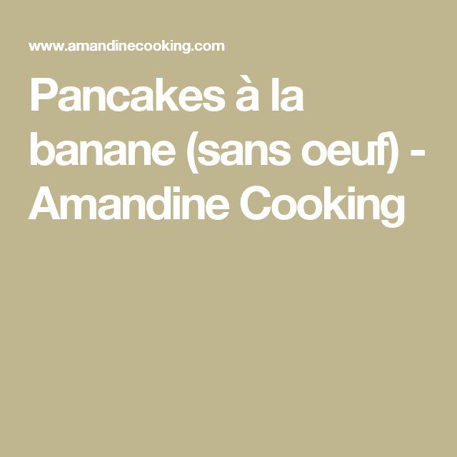 Pancakes à la banane (sans oeuf) - Amandine Cooking