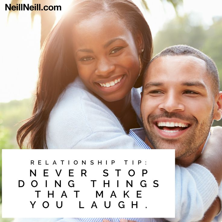 Relationship Tip:  Never stop doing things that make you laugh.  NeillNeill.com
