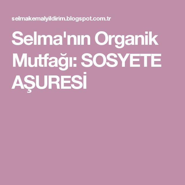 Selma'nın Organik Mutfağı: SOSYETE AŞURESİ