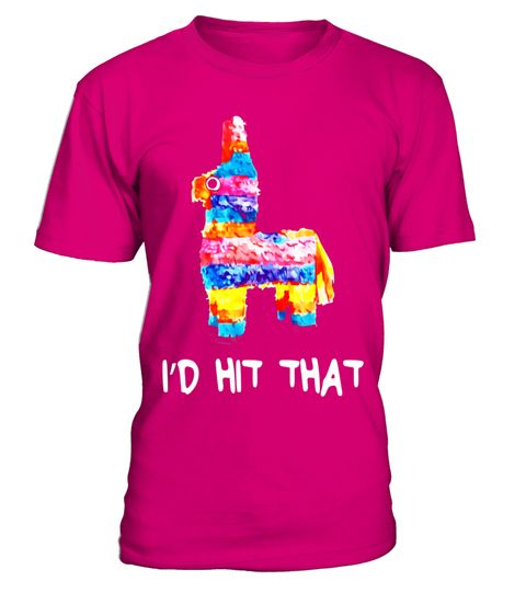 """# I'd Hit That Pinata T-Shirt Cinco de Mayo Party Shirt .  Special Offer, not available in shops      Comes in a variety of styles and colours      Buy yours now before it is too late!      Secured payment via Visa / Mastercard / Amex / PayPal      How to place an order            Choose the model from the drop-down menu      Click on """"Buy it now""""      Choose the size and the quantity      Add your delivery address and bank details      And that's it!      Tags: Perfect Gift Idea for Men…"""
