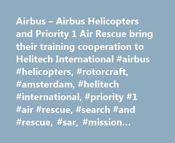 Airbus – Airbus Helicopters and Priority 1 Air Rescue bring their training cooperation to Helitech International #airbus #helicopters, #rotorcraft, #amsterdam, #helitech #international, #priority #1 #air #rescue, #search #and #rescue, #sar, #mission #training http://indianapolis.remmont.com/airbus-airbus-helicopters-and-priority-1-air-rescue-bring-their-training-cooperation-to-helitech-international-airbus-helicopters-rotorcraft-amsterdam-helitech-international-priority-1/  # Language…
