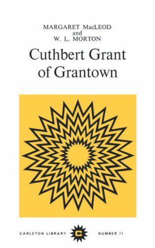 Cuthbert Grant of Grantown de Margaret MacLeod https://www.amazon.ca/dp/0771097719/ref=cm_sw_r_pi_dp_x_3fMRybS1ZAAXF