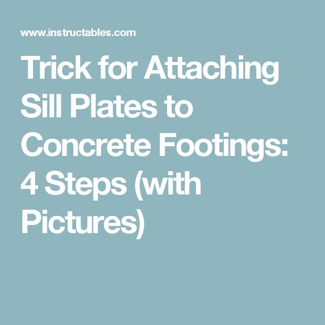 Trick for Attaching Sill Plates to Concrete Footings: 4 Steps (with Pictures)