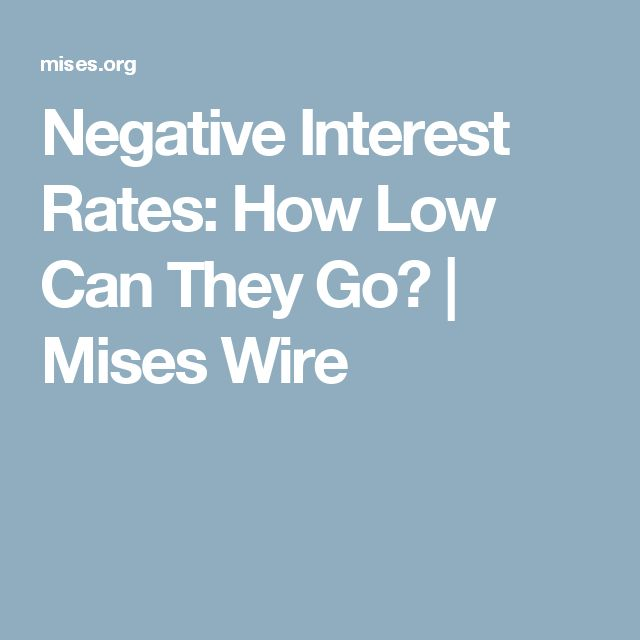 Negative Interest Rates: How Low Can They Go? | Mises Wire