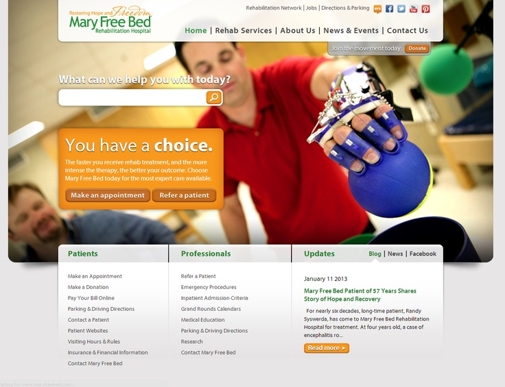 Best Healthcare Site  Mary Free Bed Rehabilitation Hospital	 - http://www.maryfreebed.com  Implemented by BizStream  This Mary Free Bed Rehabilitation Hospital wanted to improve user experience and enhance interaction with its customer base. New forms were implemented that allow patients to make appointment requests and physicians to make referrals. http://www.kentico.com/Customers/Site-of-the-Year/Site-of-the-Year-2012