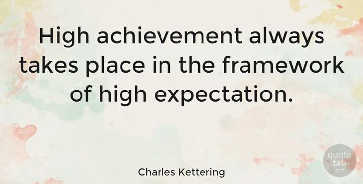 """Charles Kettering Quote: """"High achievement always takes place in the framework of high expectation."""" #Motivational #quotes #quotetab"""