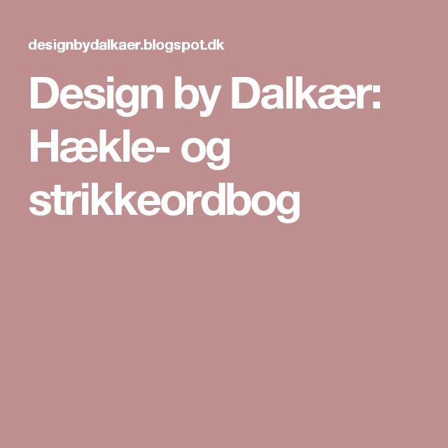 Design by Dalkær: Hækle- og strikkeordbog
