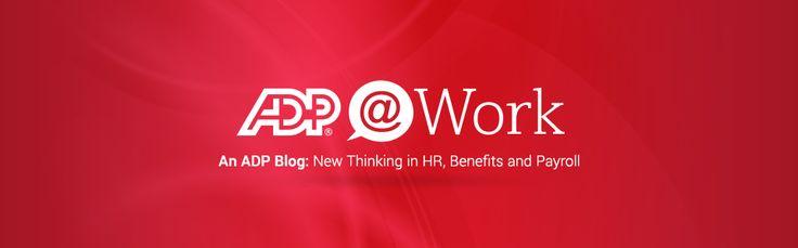 Click on this Pin to read ADP@Work Blog Posts #ADP #ADP_CDA #HR #Strategic #HCM #Payroll #Blog