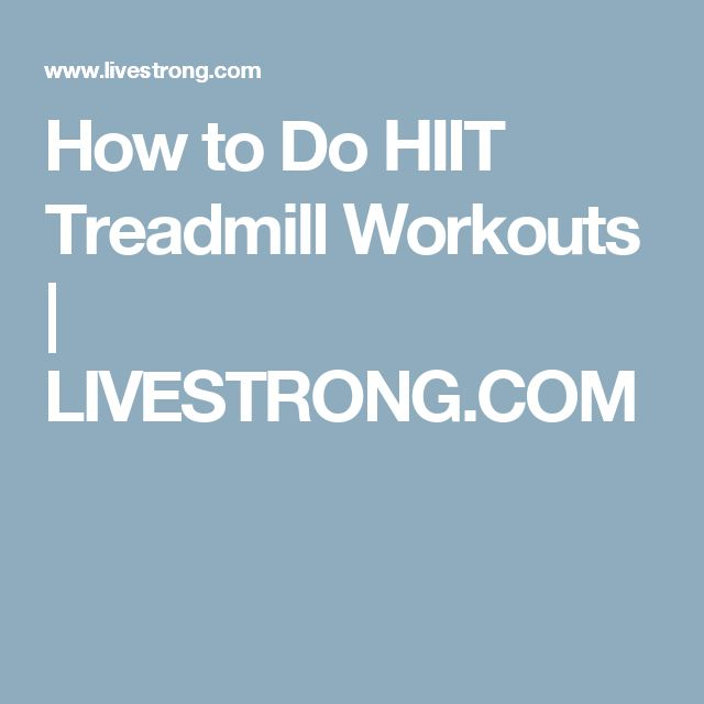 How to Do HIIT Treadmill Workouts | LIVESTRONG.COM