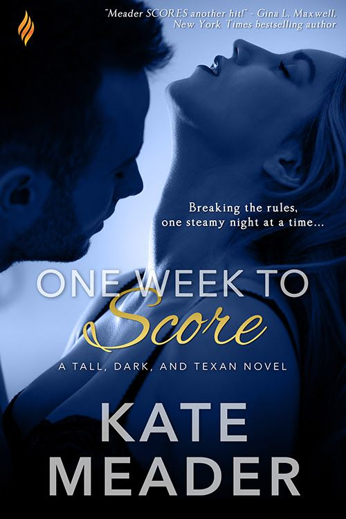 One Week to Score (Tall, Dark, and Texan #3) by Kate Meader –out July 11, 2016 (click to purchase)