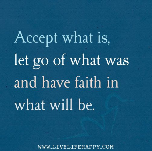 Accept what is, let go of what was and have faith in what will be. -Sonia Ricotti   Flickr - Photo Sharing!