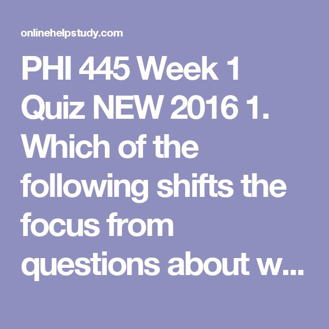 """PHI 445  Week 1 Quiz NEW 2016  1.Which of the following shifts the focus from questions about what a person should do toward a focus on who a personis? 2.Which theory of ethics says that we should make decisions that produce """"the greatest good for the greatest number""""? 3.Identify the theory that believes people act only out of a self-interest. 4.An example of an intrinsic value for an employee would be 5.If Mr. Swanson, a college professor, says that there is no such thing as right and…"""