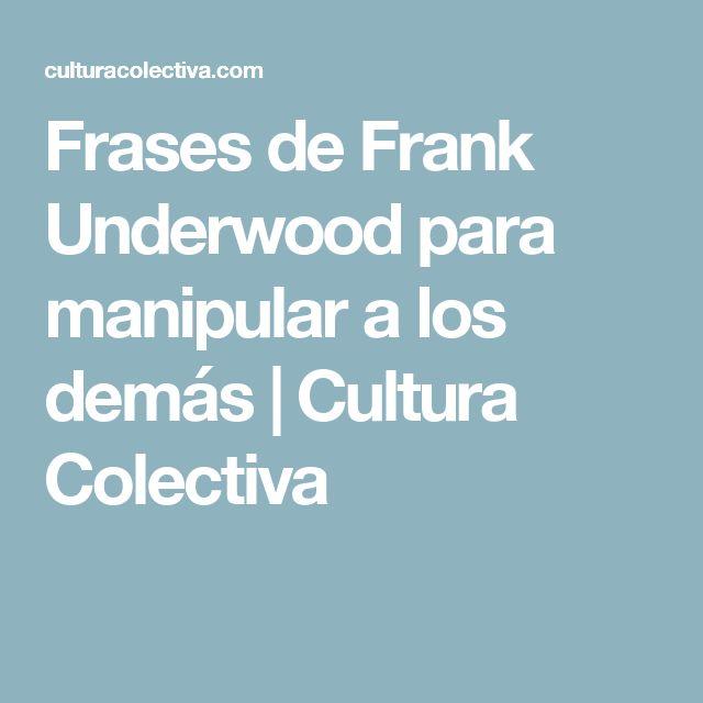 Frases de Frank Underwood para manipular a los demás | Cultura Colectiva