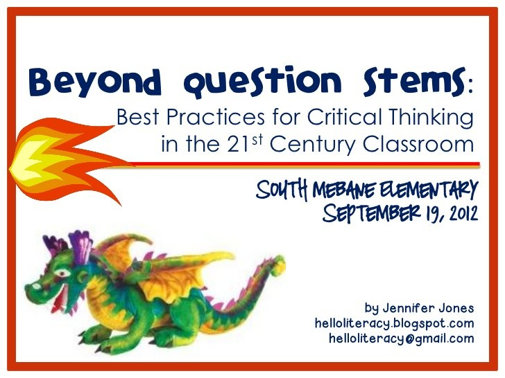 Beyond Question Stems: Critical Thinking in the 21st Century Classroom by Jennifer Jones, via Slideshare