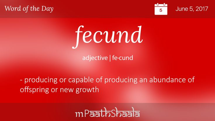 Definitions, Synonyms & Antonyms of fecund  – Word of the Day