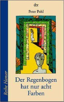Der Regenbogen hat nur acht Farben: Amazon.de: Peter Pohl: Bücher