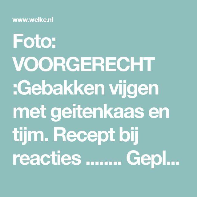 Foto: VOORGERECHT :Gebakken vijgen met geitenkaas en tijm. Recept bij reacties ........ Geplaatst door ElsaR op Welke.nl
