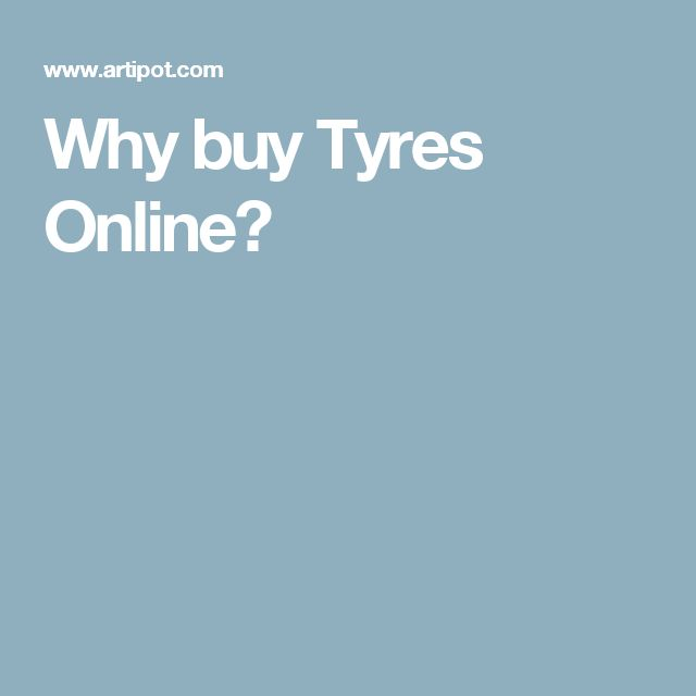 Why buy Tyres Online?