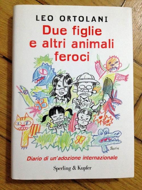 Due figlie e altri animali feroci. Diario di un'adozione internazionale - Leo Ortolani - Sperling & Kupfer