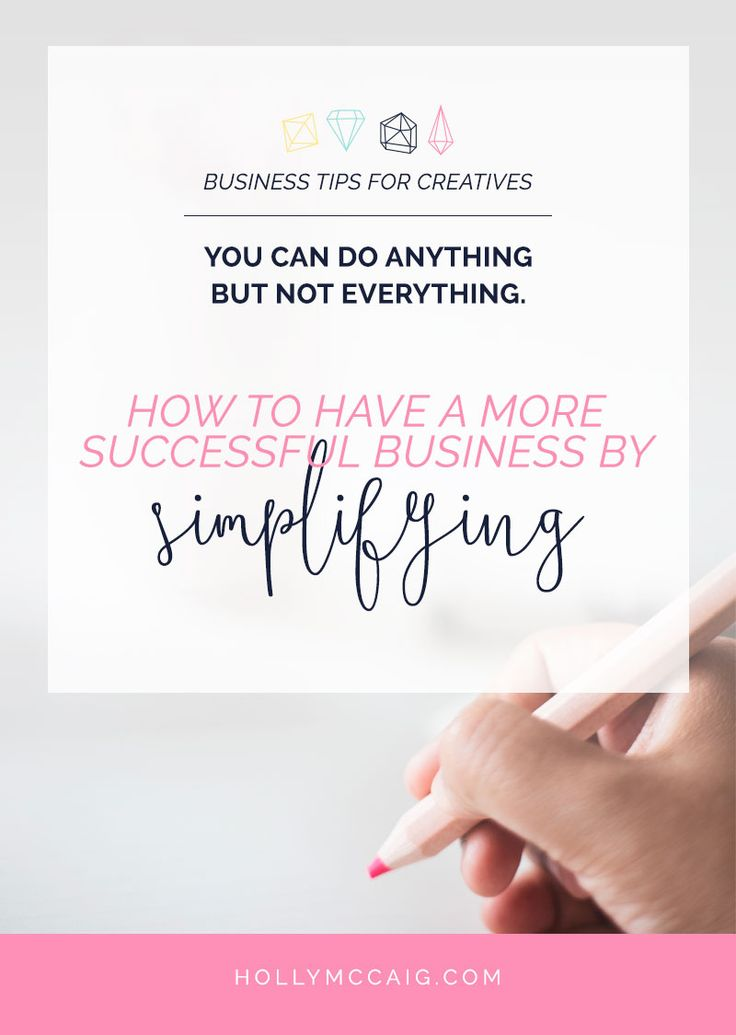 How to Have a More Successful Business by Simplifying - Holly McCaig How to have a more successful business by simplifying - You can do anything but not everything. Read my experience on how simplifying has changed my business success for the better.