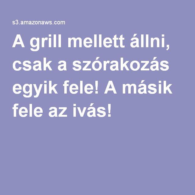 A grill mellett állni, csak a szórakozás egyik fele! A másik fele az ivás!
