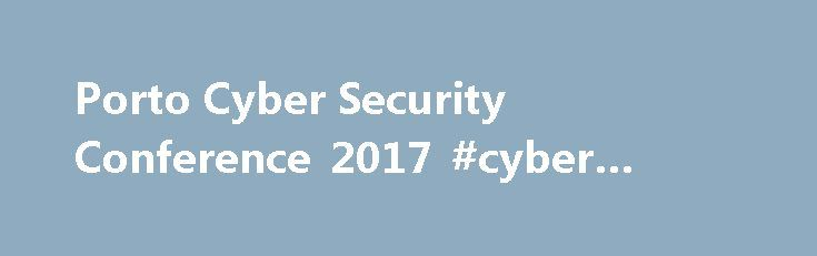 Porto Cyber Security Conference 2017 #cyber #security #engineer http://jacksonville.nef2.com/porto-cyber-security-conference-2017-cyber-security-engineer/  # Companies and organisations worldwide are facing advanced cyber threats by all types of adversaries. Ransomware, Advanced Persistent Threats, and the leak of sensitive information are amongst the top threats. This year´s conference will gather CEOs, CIOs, IT Directors, CISOs and other security profiles from large organizations and…