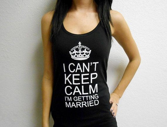Custom I Can't Keep Calm I'm Getting Married Tank. Bride Tank Top. Soon to be Bride Tank Top. Small - 2XL. Bridal Tank Top.