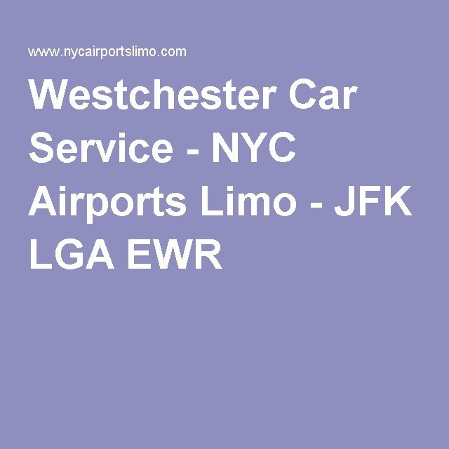 Westchester Car Service - NYC Airports Limo - JFK LGA EWR