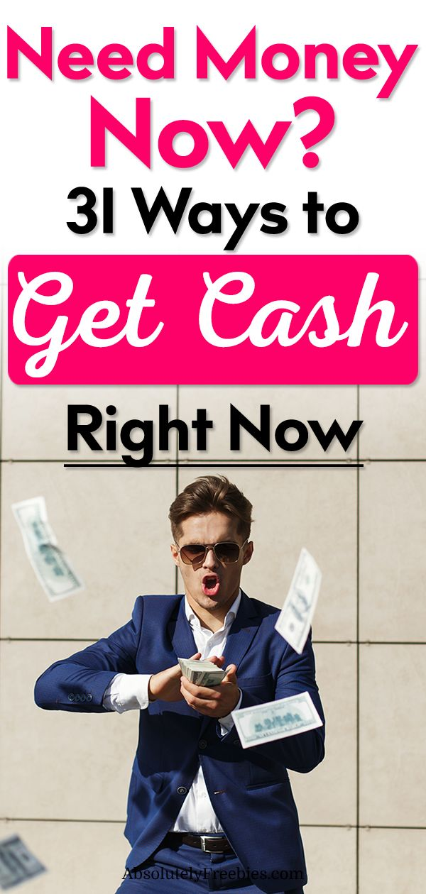 I need money now! 31 Ways to Get Fast and Easy Cash Today