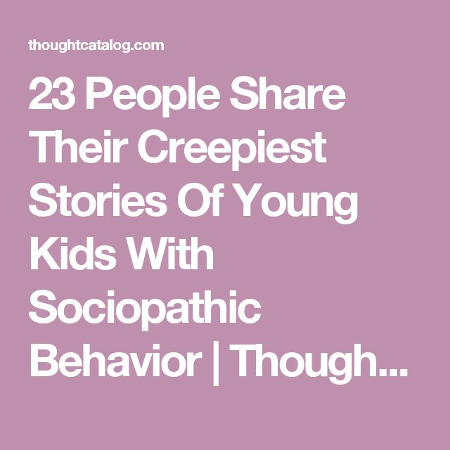 23 People Share Their Creepiest Stories Of Young Kids With Sociopathic Behavior | Thought Catalog