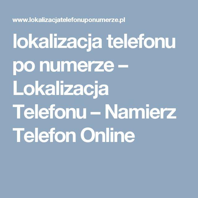 lokalizacja telefonu po numerze – Lokalizacja Telefonu – Namierz Telefon Online
