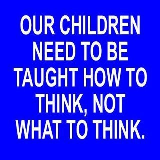 our children need to be taught to think!